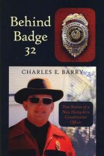 Behind Badge 32: True Stories of a New Hampshire Conservation Officer