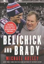 Belichick abd Brady: Two Men, The Patriots, and How They Revolutionized Football