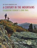 A Century in the Mountains: Celebrating Vermont's Long Trail
