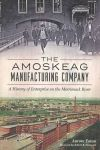 Amoskeag Manufacturing Company: A History of Enterprise on the Merrimack River