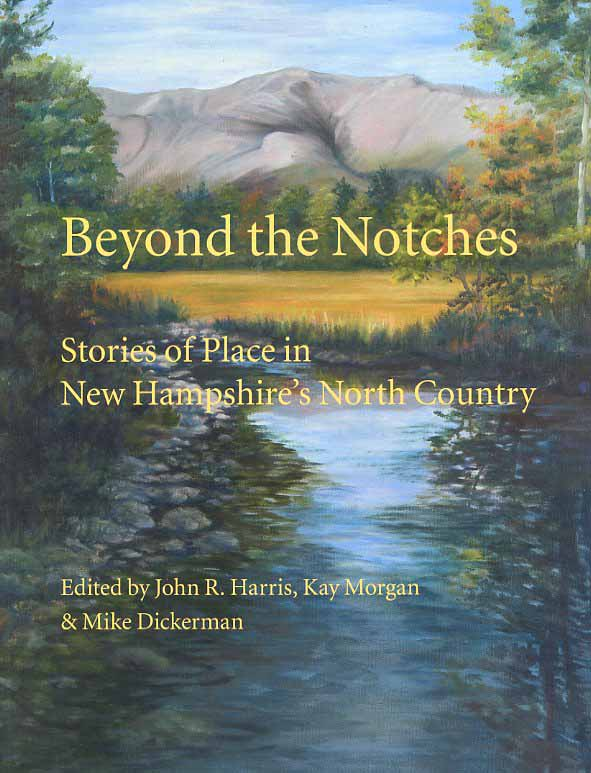 Beyond the Notches: Stories of Place in New Hampshire's North Country
