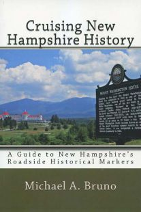 Cruising New Hampshire History: A Guided to New Hampshire's Roadside Historical Markers