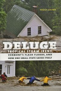 Deluge: Tropical Storm Irene, Vermont's Flash Floods, and How One Small State Saved Itself