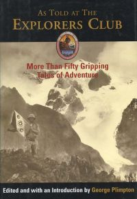 As Told at the Explorers Club: More Than Fifty Tales of Gripping Adventure