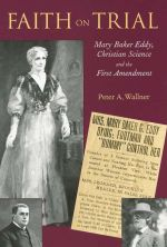 Faith on Trial: Mary Baker Eddy, Christian Science, and the First Amendment