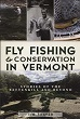 Fly Fishing and Conservation in Vermont: Stories of the Battenkill and Beyond