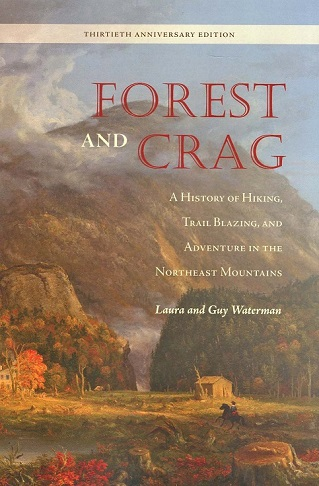 Forest and Crag: A History of Hiking, Trail Blazing, and Adventure in the Northeast Mountains