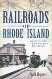 Railroads of Rhode Island: Shaping the Ocean State's Railways