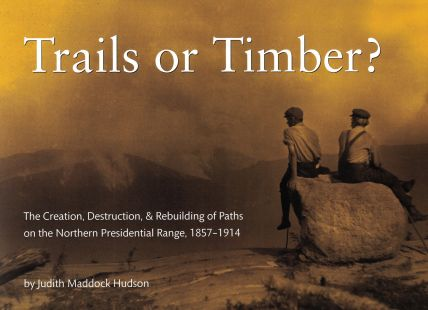 Trails or Timber? The Creation, Destruction & Rebuilding of Paths on the Northern Presidential Range, 1857-1914