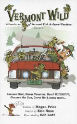 Vermont Wild: Adventures of Vermont Fish & Game Wardens (Volume 1)