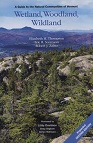 Wetland, Woodland, Wildland: A Guide to Natural Communities of Vermont (2nd edition)