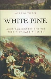 White Pine: American History and the Tree That Made a Nation