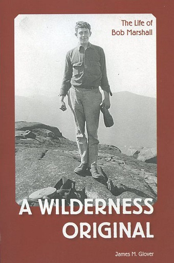 A Wilderness Original: The Life of Bob Marshall